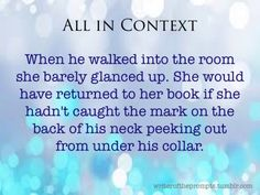 When he walked into the room, she barely glanced up. She would have returned her book if she hadn't caught the mark on the back of his neck peeking out from under his collar.