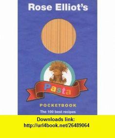 Rose Elliots Pasta Pocketbook 100 Fast, Fresh and Fabulous Suppers (9781904435198) Rose Elliot , ISBN-10: 190443519X  , ISBN-13: 978-1904435198 ,  , tutorials , pdf , ebook , torrent , downloads , rapidshare , filesonic , hotfile , megaupload , fileserve