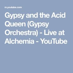 Gypsy and the Acid Queen (Gypsy Orchestra) - Live at Alchemia - YouTube