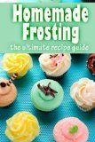 Free eBook 11/17   Homemade Frosting :The Ultimate Recipe Guide   Over 30 Delicious & Best Selling Recipes