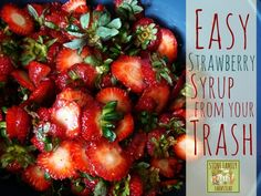 Check out how you can use your strawberry tops and scraps to make some fantastic homemade strawberry syrup.
