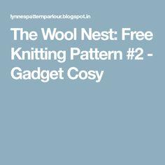 The Wool Nest: Free Knitting Pattern #2 - Gadget Cosy