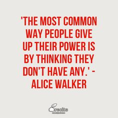 'The most common way people give up their power is by thinking they don't have any.' - Alice Walker - Quote From Recite.com #RECITE #QUOTE