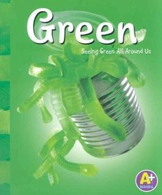 Green: Seeing Green All Around Us (Colors)