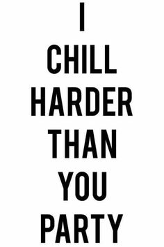 Chill quotes about life and top chill quotes – life quotes & humor Chill Quotes, Quotes To Live By, The Words, Motivational Quotes, Funny Quotes, Inspirational Quotes, Drug Quotes, Qoutes, Game Quotes