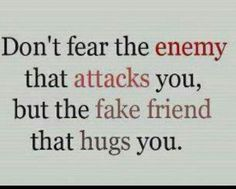 I like this quote a lot. Who needs enemies when you can have back stabbing friends or at least people you thought were your friend.