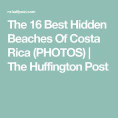 The 16 Best Hidden Beaches Of Costa Rica (PHOTOS) | The Huffington Post