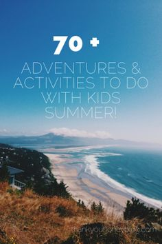 70 Adventures to do with Kids This Summer Kids Activities
