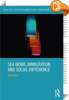 Sex Work, Immigration and Social Difference    ::  <P>Public discourses around migrant sex workers are often more confident about what migrant sex workers signify morally but are less clear about who the 'migrant' is. Based on interviews with immigrant, migrant and racialized sex workers in Vancouver, Canada and Melbourne, Australia, <I>Sex Work, Immigration and Social Difference </I>challenges the 'migrant sex worker' category by investigating the experiences of women who are often as...