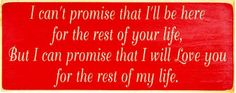 Country Marketplace - I can't promise that I'll be here for the rest of your life... Wood Sign, $29.99 (http://www.countrymarketplaces.com/i-cant-promise-that-ill-be-here-for-the-rest-of-your-life-wood-sign/) #SubliminalParenting