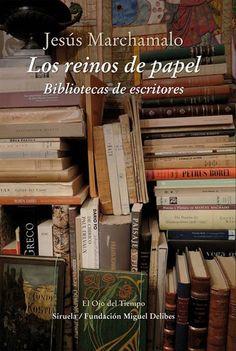 Los reinos de papel : Bibliotecas de escritores / Jesús Marchamalo http://fama.us.es/record=b2734768~S5*spi