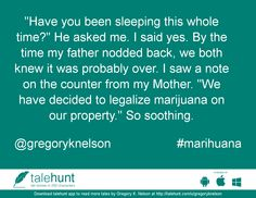"""#marihuana : #tale by Gregory K. Nelson (@gregoryknelson)   """"Have you been sleeping this whole time?"""" He asked me. I said yes. By the time my father n ....      View in #talehunt App -  http://talehunt.com/t/de6-c     #shortstories #shortstory #lovetowrite #story #writers #gregoryknelson"""