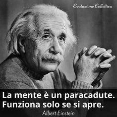 La mente è un paracadute.  Funziona solo se si apre.  Albert Einstein
