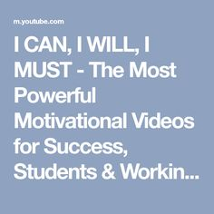 I CAN, I WILL, I MUST - The Most Powerful Motivational Videos for Success, Students & Working Out - YouTube