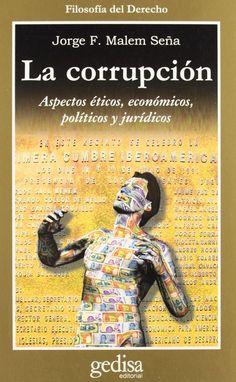 Malem Seña, Jorge Francisco. La Corrupción : aspectos éticos, económicos, políticos y jurídicos . Barcelona : Gedisa, 2014