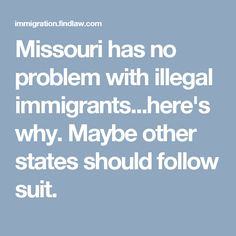 Missouri has no problem with illegal immigrants...here's why. Maybe other states should follow suit.