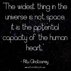 The widest thing in the universe is not space, it is the potential capacity of the human heart - Ritu Ghatourey #starquote #love