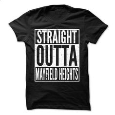 Straight Outta MAYFIELD HEIGHTS - Awesome Team Shirt ! - #ringer tee #tee aufbewahrung. ORDER NOW => https://www.sunfrog.com/LifeStyle/Straight-Outta-MAYFIELD-HEIGHTS--Awesome-Team-Shirt-.html?68278
