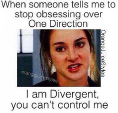 """I already repinned this but this is my new catch phrase """"I am divergent you can't control me"""""""