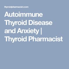 Autoimmune Thyroid Disease and Anxiety | Thyroid Pharmacist