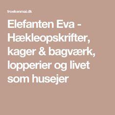 Elefanten Eva - Hækleopskrifter, kager & bagværk, lopperier og livet som husejer