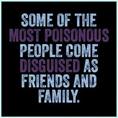 Some of the most poisonous people come disguised as friends and family. #toxicpeople #trust #betrayal