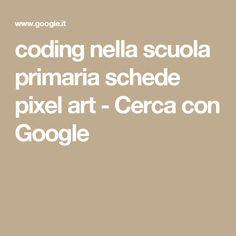 coding nella scuola primaria schede pixel art - Cerca con Google Pixel Art, Coding, Education, Musica, Onderwijs, Learning, Programming