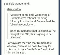 JKR actually said he hired him to expose him and because he thought the students could learn from him (basically what not to do)
