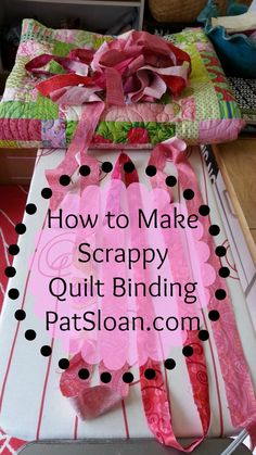 Pat Sloan How to Make Scrappy Quilt Binding - it's easy! http://blog.patsloan.com/2014/01/pat-sloan-how-to-make-scrappy-quilt-binding.html
