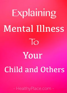 Explaining mental illness to your child and others is hard. Read how this parent of a child with mental illness explains the mental illness of her son.   www.HealthyPlace.com