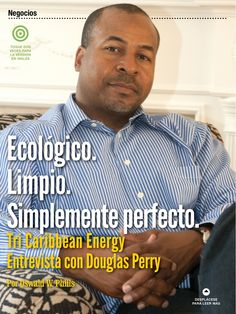 Tri Caribbean Energy looking to change the Caribbean's landscape (article in Spanish and English) Green Clean, Pitch Perfect, Caribbean, Spanish, Polo Ralph Lauren, English, Cleaning, Change, Magazine