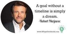 A Goal Without a Timeline is Simply a Dream Robert Herjavec, Financial Goals, Setting Goals, Timeline
