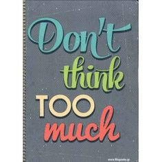 Dont Think Too Much, Signs, Cover, Home Decor, Decoration Home, Room Decor, Shop Signs, Sign, Dishes