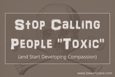 Calling people toxic gives us a sense of power and righteousness. It relieves us of responsibility and justifies our feelings and circumstances. Negative Traits, Blaming Others, Feeling Insecure, Toxic People, You Are Perfect, Self Esteem, Grief, Compassion, Letting Go