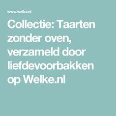 Collectie: Taarten zonder oven, verzameld door liefdevoorbakken op Welke.nl