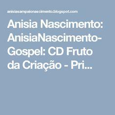 Anisia Nascimento: AnisiaNascimento-Gospel: CD Fruto da Criação - Pri...