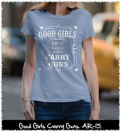 Good Girls Carry Guns. AR-15. Women's: Gildan Ladies' 100% Cotton T-Shirt. Light Blue.  #loyalnineapparel #loyalnineclothes #guns #womensshirt #shallnotbeinfringed #instagood #teeshirt #colddeadhands #molonlabe #dtom #cute #progun #ar15 #nra #womensfashion #gunchick #righttobeararms #con #tee #comeandtake #2a #gun #2ndamendment #gungirl #threeper #patrioticwomen #girlsandguns #womenstee #instafashion #girlswithguns