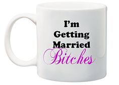 Funny I'm Getting Married Bitches Engagement Bachelorette Coffee/tea Mug MugBros http://www.amazon.com/dp/B015LGJKT4/ref=cm_sw_r_pi_dp_zFFawb0J6VB5K