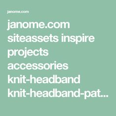 janome.com siteassets inspire projects accessories knit-headband knit-headband-pattern--instructions2.pdf