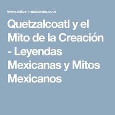 Quetzalcoatl y el Mito de la Creación - Leyendas Mexicanas y Mitos Mexicanos