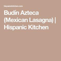 Budín Azteca (Mexican Lasagna) | Hispanic Kitchen