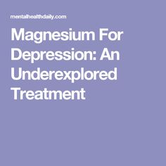 Magnesium For Depression: An Underexplored Treatment