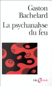 La psychanalyse du feu - Gaston Bachelard