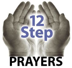 12 Step Prayers (Click image above to take you to full post.) #addiction #recovery #Alanon #AA #Addiction, #Drug Addiction, #Alcoholism