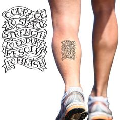 temporary running tattoo courage to start strength to endure resolve to finish.  LOVE