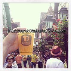 Bucket list: drink beer at Oktoberfest in Germany! Cheers!