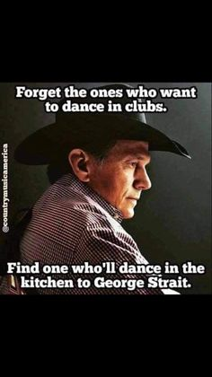With an Aggie ring, too! Wisdom Quotes, True Quotes, Great Quotes, Inspirational Quotes, Western Quotes, Cowboy Quotes, George Strait Quotes, Dancing In The Kitchen, Country Music Quotes