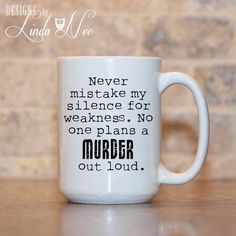 Quotes for Fun QUOTATION – Image : As the quote says – Description MUG ~ Never mistake my silence for weakness. No one plans a MURDER out loud. ~ Humor ~ Joke Mug ~ Coffee Mug ~ Mugs ~ Funny Quote Mug ~ Nerd Sharing is love, sharing is everything Funny Coffee Mugs, Coffee Humor, Funny Mugs, Funny Magnets, Coffee Mug Quotes, Coffee Sayings, Tea Quotes, Grammar Mug, Coffee Cups