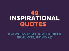 49 Inspirational Quotes That Will Inspire You to Work Harder, Travel More, and Kick Ass - Tools of Travel 旅行的工具