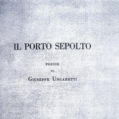 GIUSEPPE UNGARETTI, Il porto sepolto, 1916. L'introvabile edizione di Udine edita in soli 80 esemplari! [item not for sale]